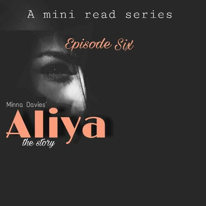 ALIYA (The Story) By Minna Davies Episode Six(S1/E6)