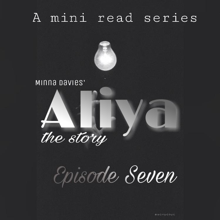 S1/E7: ALIYA By Minna Davies EpisodeSeven