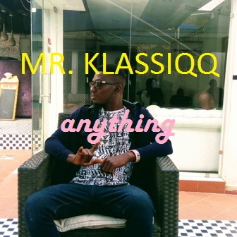 Mr Klassiqq – Anything [ http://bit.ly/2j5ZV0W | #UberTalksMusic | #MrKlassiqqAnything]