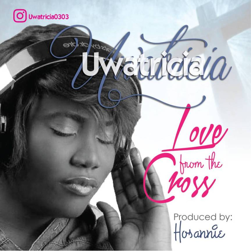 "Just ""LOVE FROM THE CROSS"" Is All We Want Uwatricia 