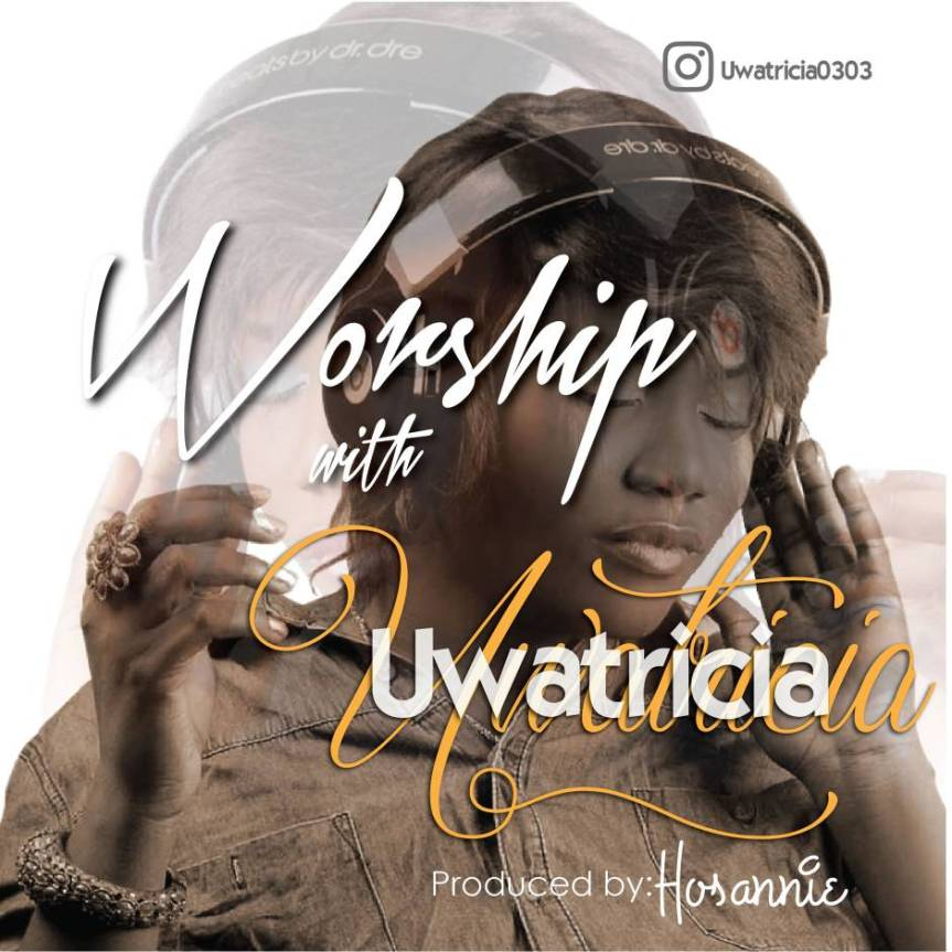 "Now Is The Time To ""WORSHIP WITH UWATRICIA"" 