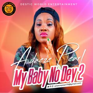 Adaeze Pearl - My Baby No Dey 2 | @adaezePearl76 | http://bit.ly/2FzlzRq | #UberTalksMusic | #AdaezePearlMyBabyNoDey2