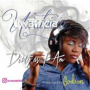 Uwatricia - Dirty As I Am | http://bit.ly/2Gxrmvs | @ebuwa60 | #UberTalksMusic | #UwatriciaLFTC
