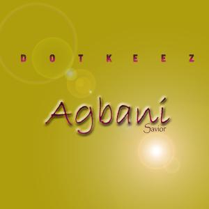 Dotkeez - Agbani (Saviour) | #UberTalksMusic | #DotkeezAgbani | @dotkeez